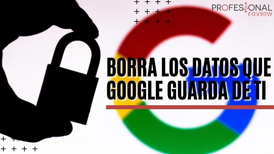 Cómo borrar los datos que Google guarda de ti