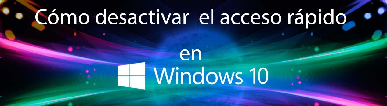 desactivar Acceso Rápido windows 10