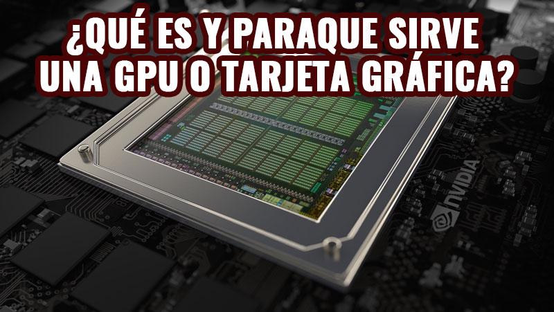 Qué es y como funciona una GPU o tarjeta gráfica