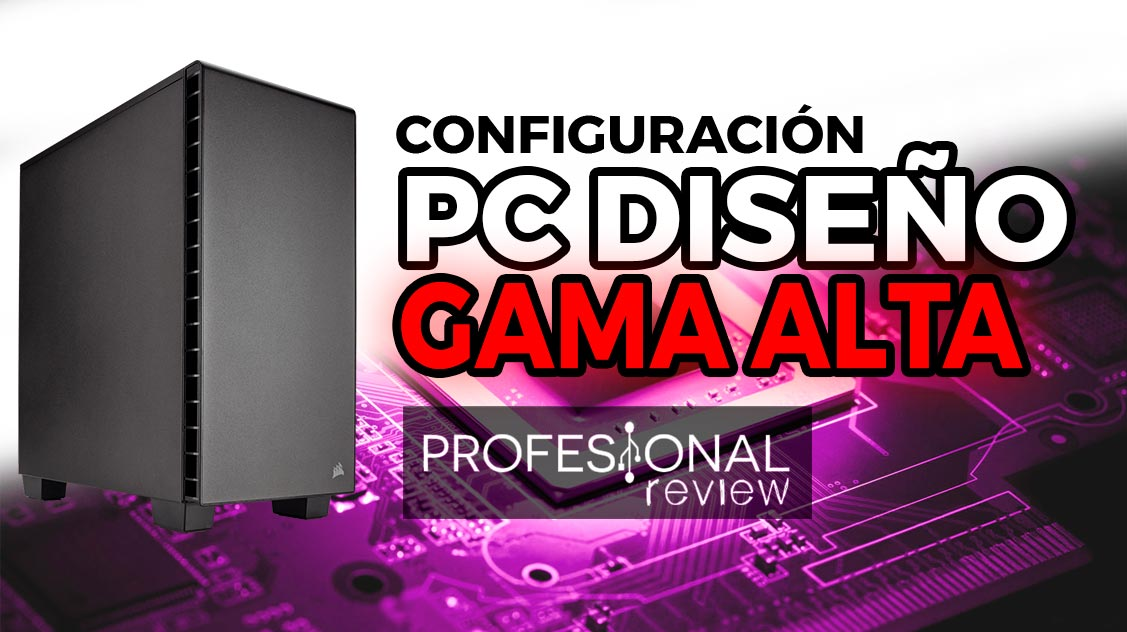 Configuración PC Diseño GAMA ALTA