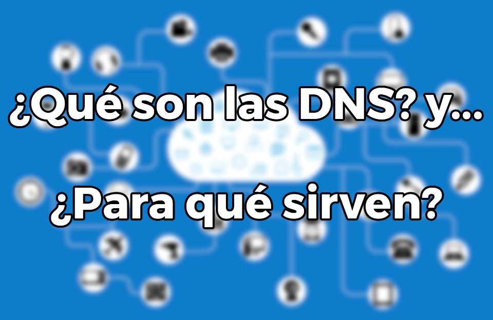 Qué son los DNS y para qué sirven