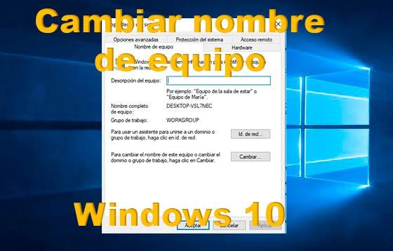 Cambiar nombre de equipo Windows 10