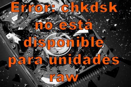 CHKDSK no está disponible para unidades RAW