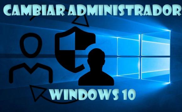 Cambiar administrador de Windows 10