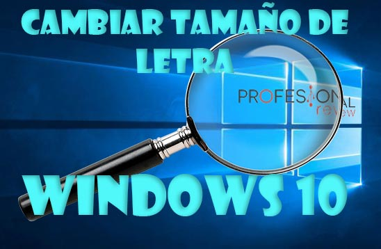 Cambiar tamaño de letra Windows 10