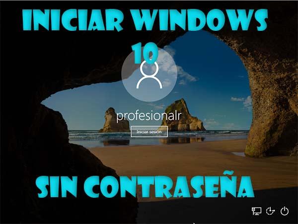 Iniciar Windows 10 sin contraseña