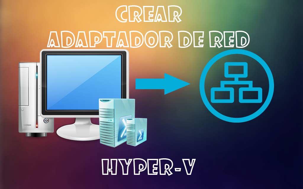 Configurar redes en Hyper-V