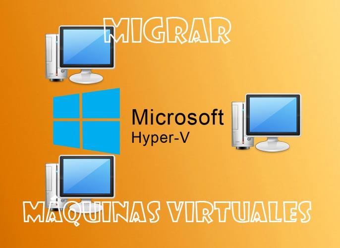 Migrar máquina virtual en Hyper-V