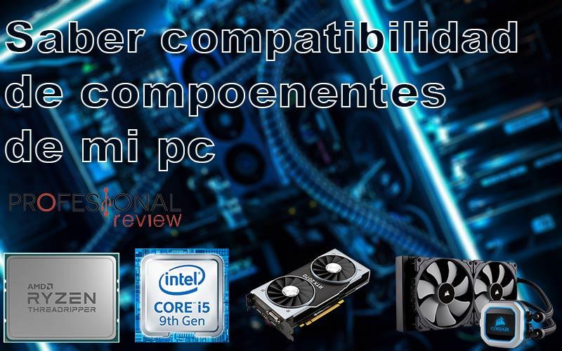 Puedo saber la compatibilidad de componentes de mi PC