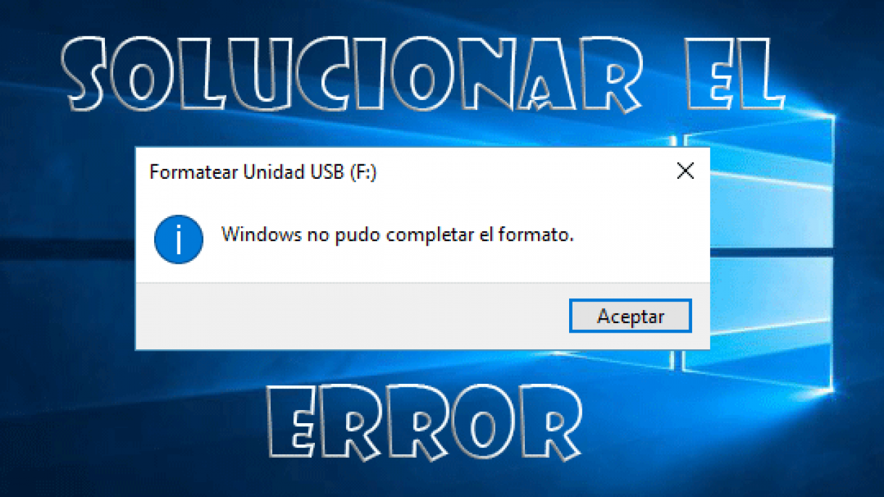 Cómo Solucionar El Error De Windows No Pudo Completar El Formato