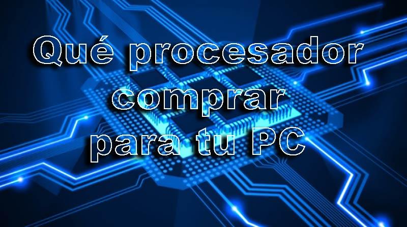 Qué procesador comprar para tu PC