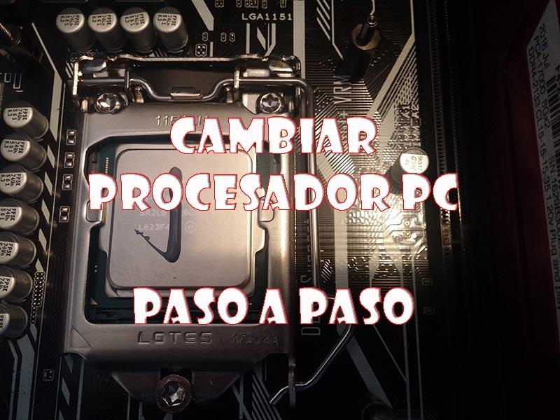 Cambiar procesador PC