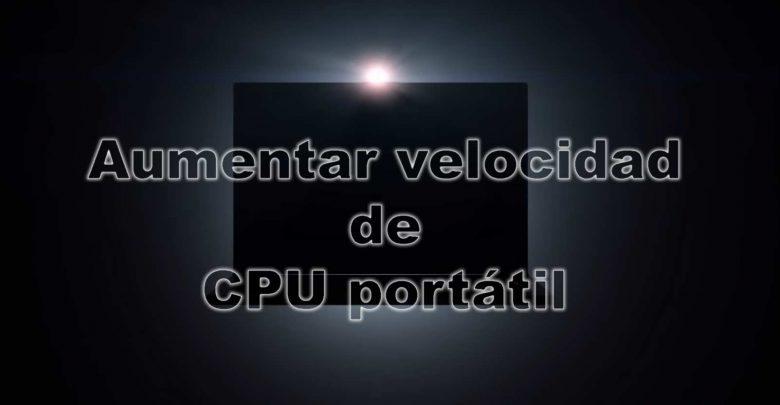 Photo of Cómo aumentar velocidad del procesador en un portátil