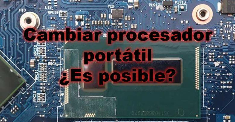 Photo of Cambiar procesador de un portátil ¿Es posible? Cómo saber si puedo