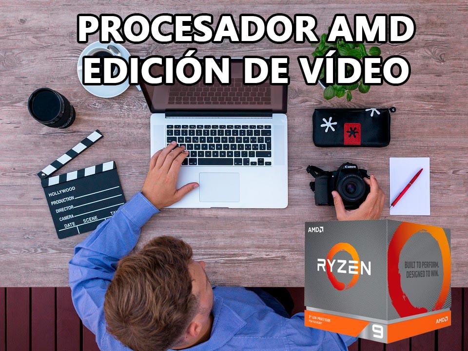 Procesadores AMD para Edición de vídeo
