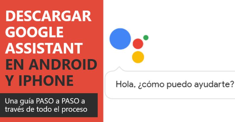 Photo of Cómo descargar e instalar Google Assistant en Android y iPhone