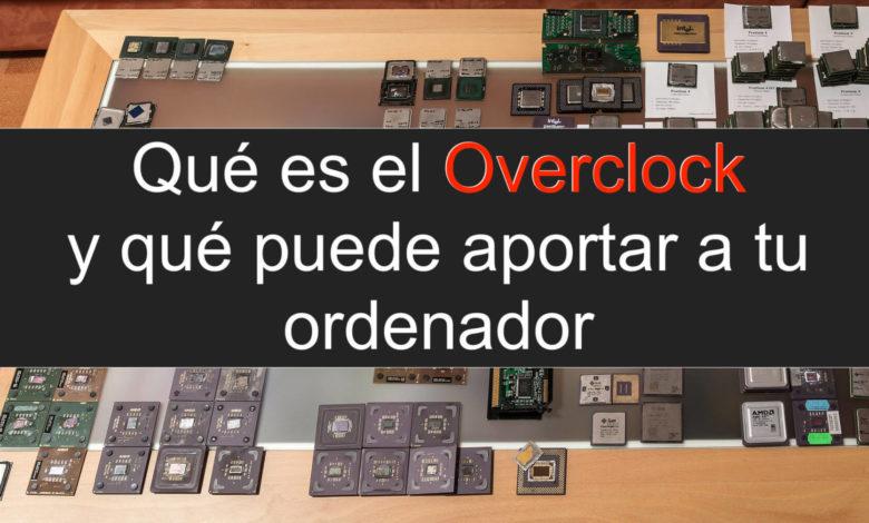Photo of Que puede aportar el Overclock a tu PC: ventajas e incovenientes