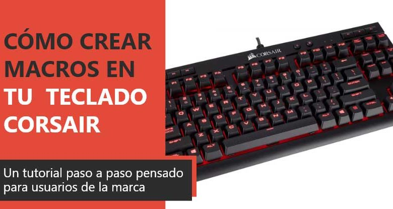 Photo of Cómo crear macros en tu teclado Corsair