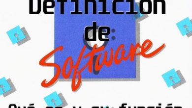 Photo of Definición de software: Qué es, para que sirve y porque es tan importante