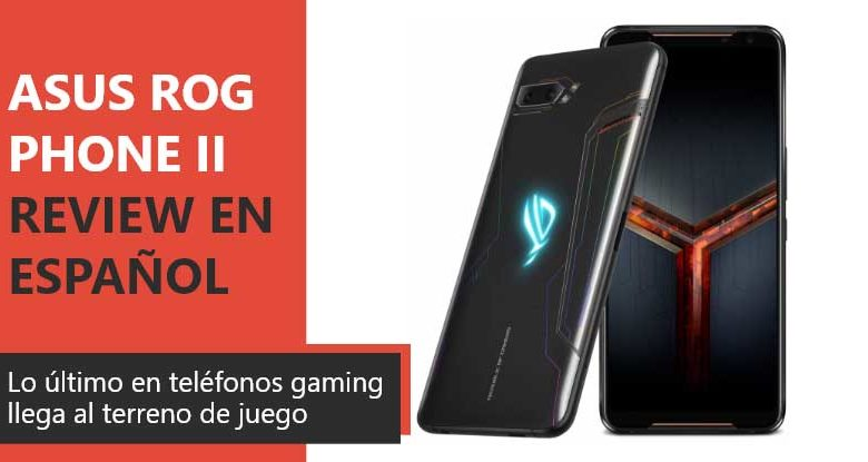 Photo of Asus ROG Phone II Review en Español (análisis completo)
