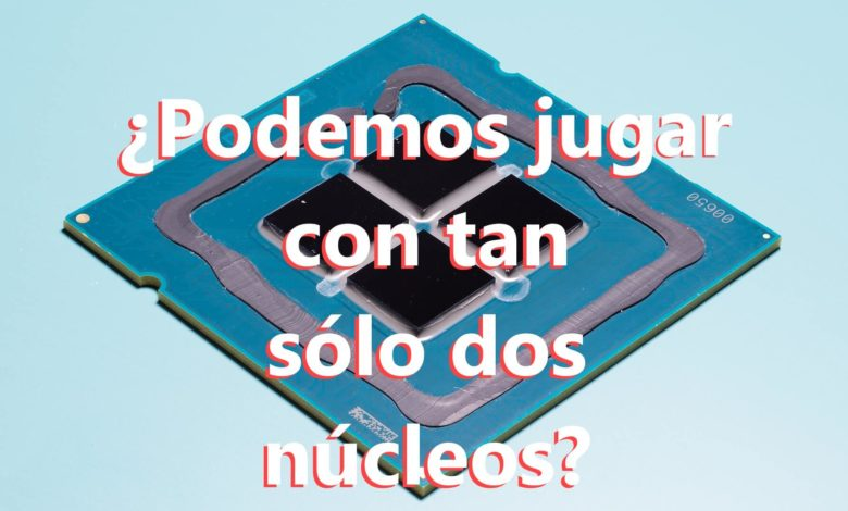 Photo of ¿Podemos jugar con tan sólo dos núcleos en 2020?