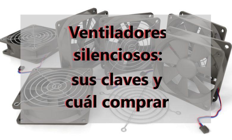 Photo of Ventiladores silenciosos: sus claves y cuáles comprar