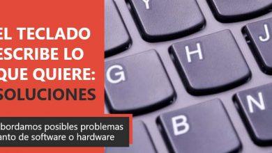 Photo of Mi teclado escribe lo que quiere [Soluciones]