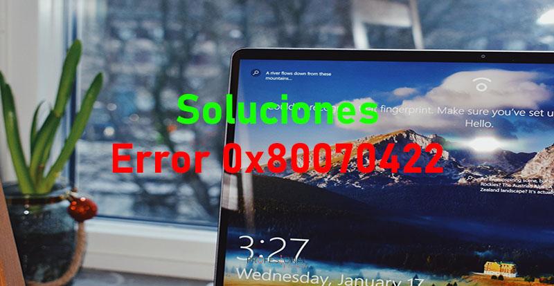 Cómo reparar el error 0x80070422 en Windows 10 con estas soluciones