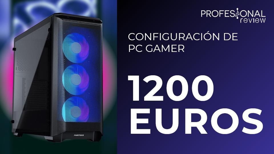 Configuracion PC Gamer 1200 EUROS