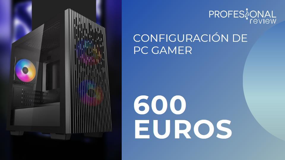 Configuracion de PC Gamer 600 euros
