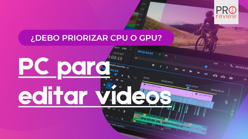 PC Para editar videos mas cpu o mas gpu